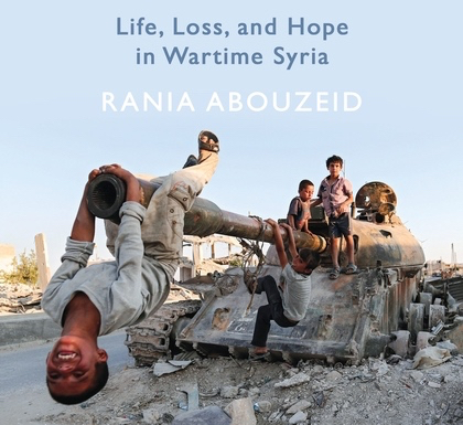 No Turning Back: Life, Loss, and Hope in Wartime Syria (Rania Abouzeid, 2018)