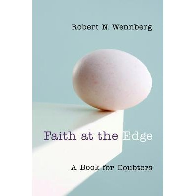 Faith At The Edge: A Book for Doubters (Robert Wennberg, 2009)