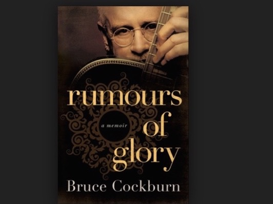 Rumours of Glory: A Memoir (Bruce Cockburn, 2014)