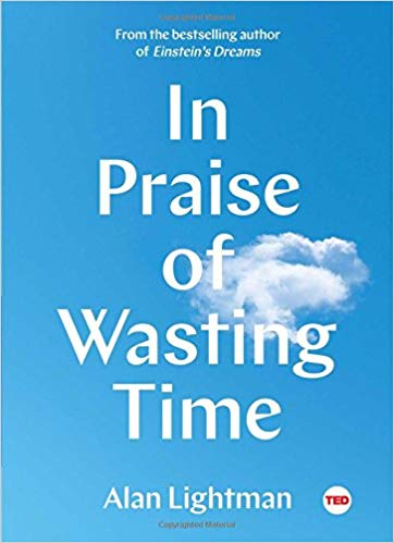 In Praise of Wasting Time (Alan Lightman, 2018)