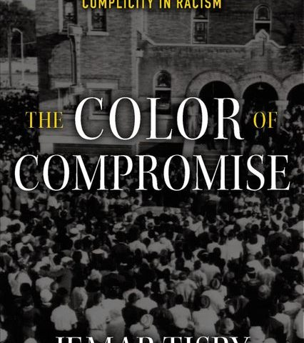 The Color of Compromise: The Truth About the American Church's Complicity with Racism (Jemar Tisby; 2019)