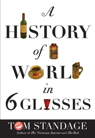 A History of the World in 6 Glasses (Tom Standage; 2005)