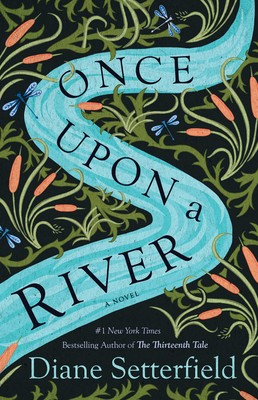 Once Upon a River (Diane Setterfield, 2018)