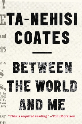 Between the World and Me (Ta-Nehisi Coates, 2015)