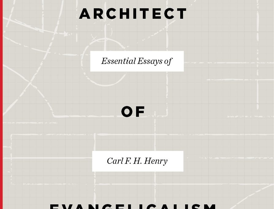 Architect of Evangelicalism (Carl F. H. Henry, 2019)